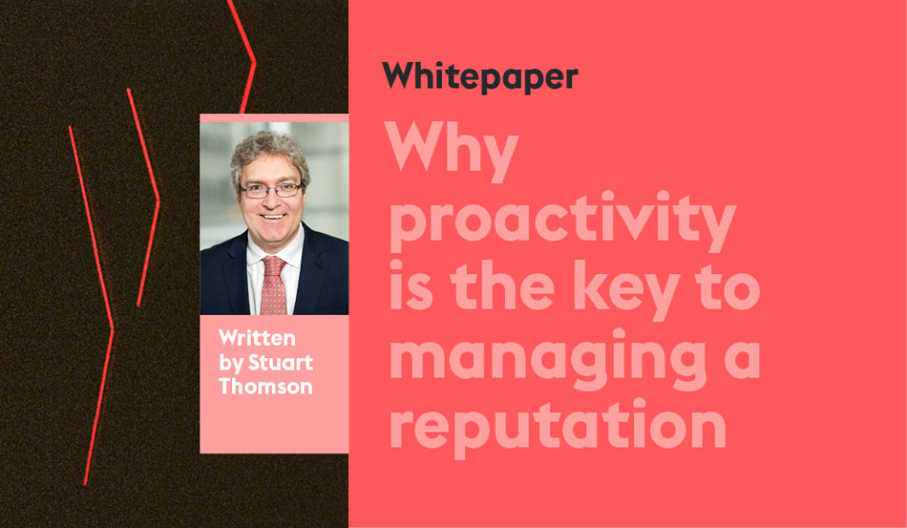 Whitepaper by Stuart Thomson, Why proactivity is the key to managing a reputation, a